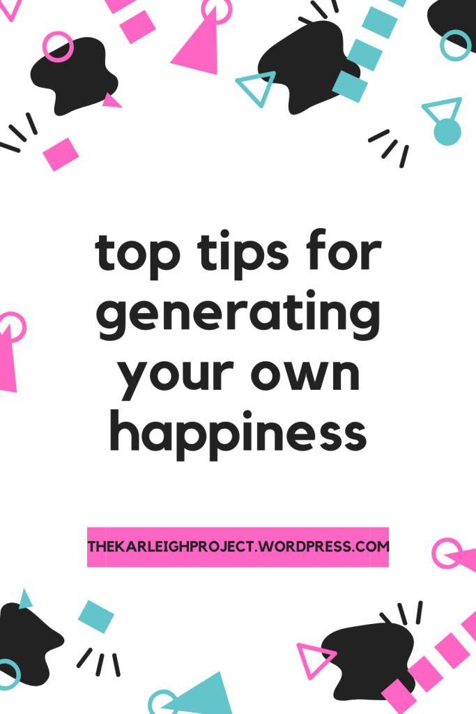 top tips for generating your own happiness